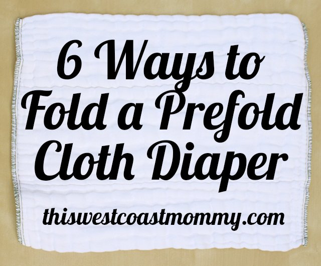 6 Ways to Fold a Prefold Cloth Diaper | In this cloth diaper tutorial, I show you how to fold a prefold diaper 6 different ways, with tips and recommendations for each.