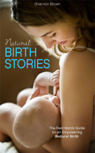 Natural Birth Stories by Shannon Brown