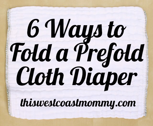 6 Ways To Fold A Prefold Cloth Diaper This West Coast Mommy