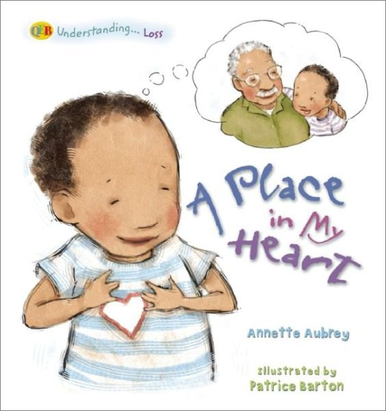 Books to help your child deal with the death of a grandparent: A Place in My Heart by Annette Aubrey, illustrated by Patrice Barton (QEB Publishing)