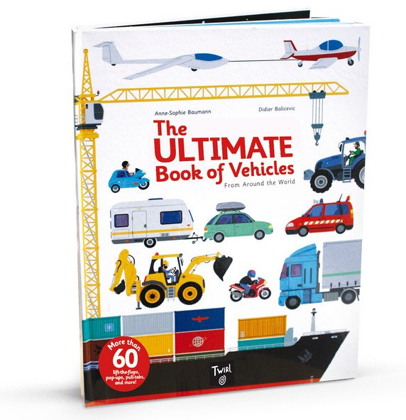 The Ultimate Book of Vehicles: From Around the World by Anne-Sophie Baumann and Didier Balicevic