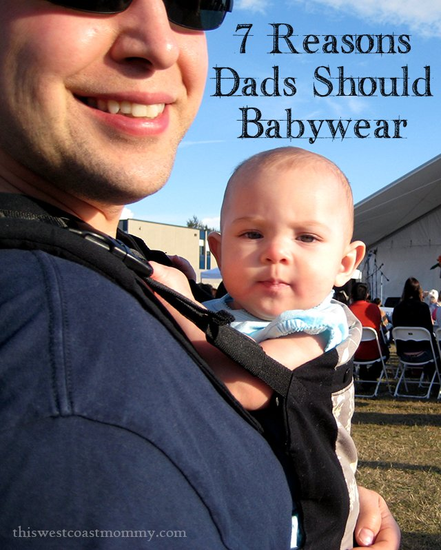 7 Reasons Dads Should Babywear