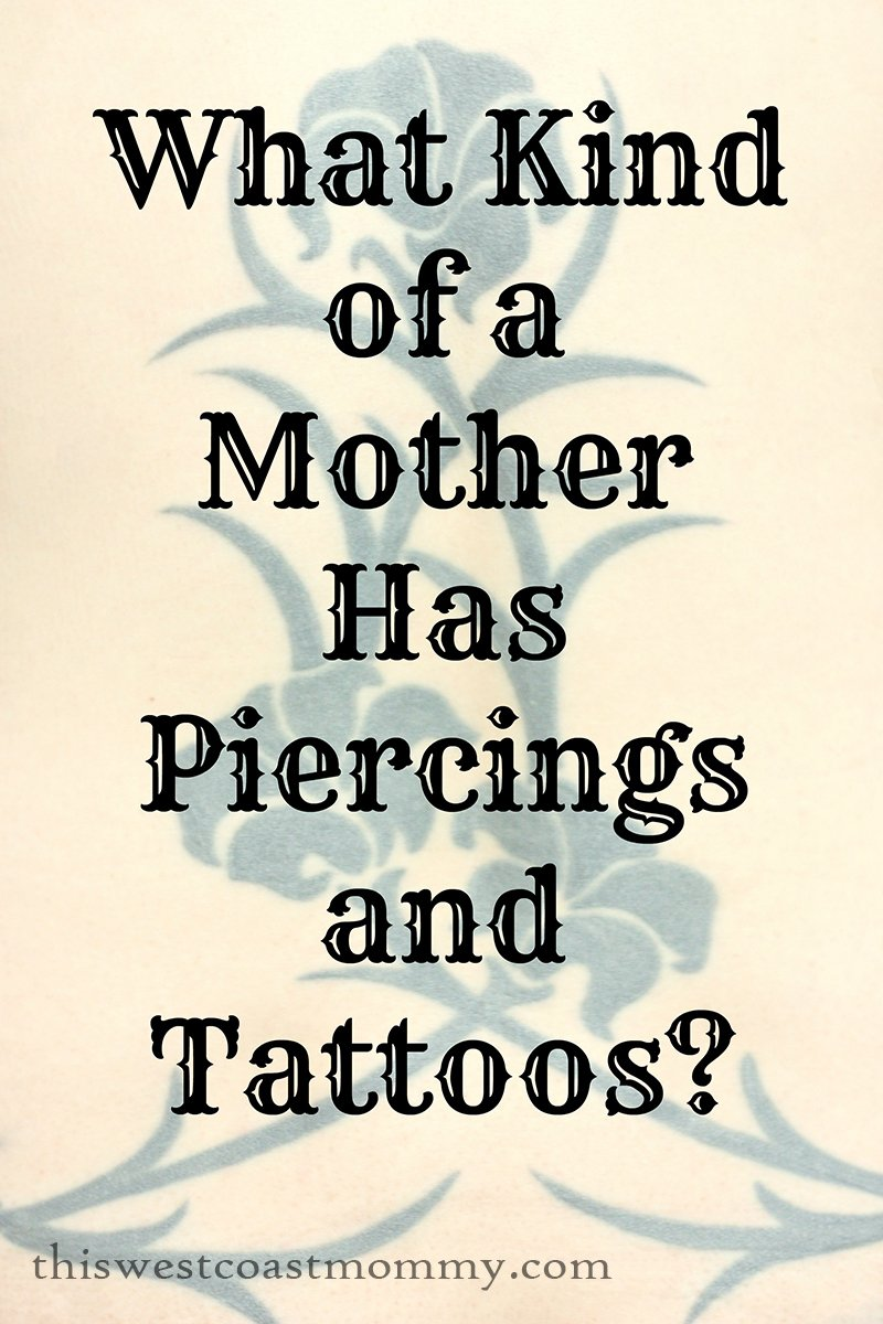 What Kind of a Mother Has Piercings and Tattoos?