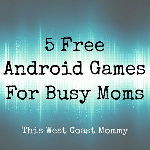 5 Free Android Games for Busy Moms