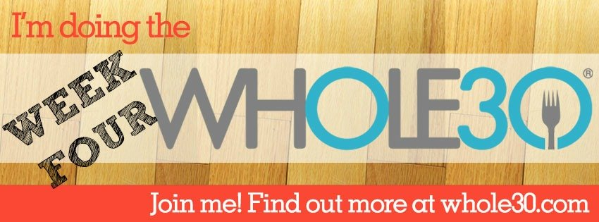 Whole30 Week Four