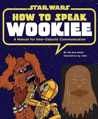 How to Speak Wookiee by Wu Kee Smith