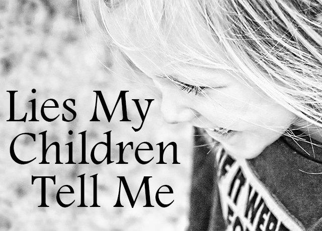 lies my children tell me