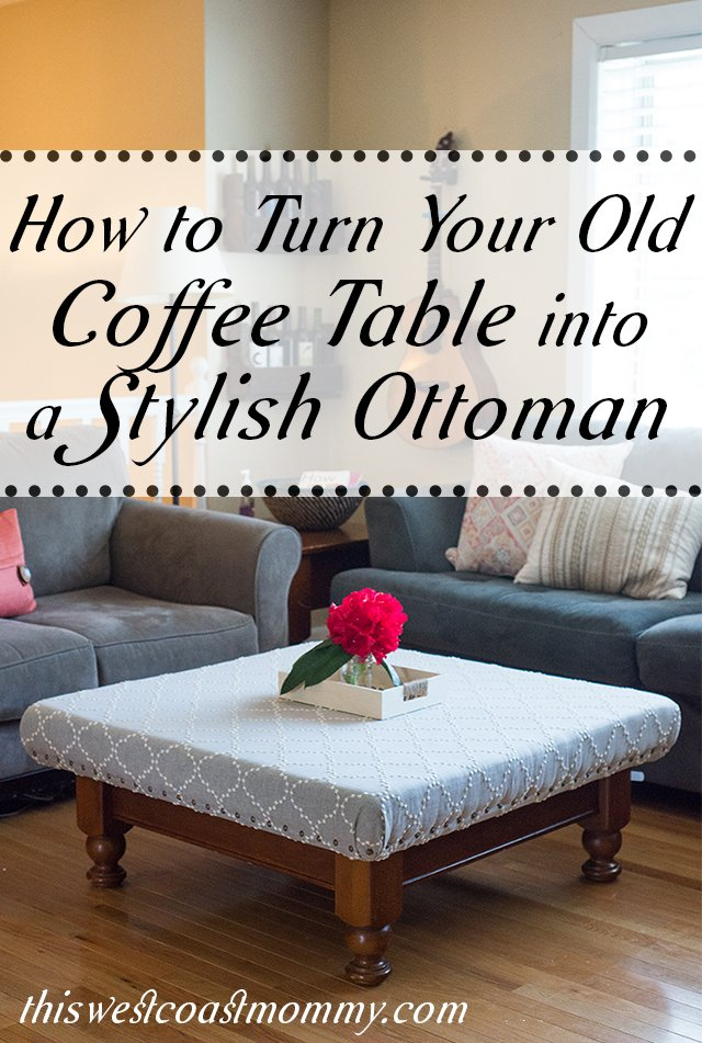 how to turn your old coffee table into a stylish ottoman - this