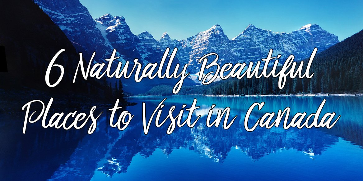 6 Naturally Beautiful Places To Visit In Canada This Summer This West Coast Mommy