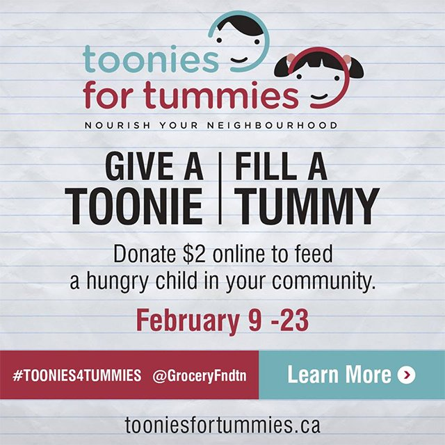 From Feb 9-23, 2017, help support local student nutrition programs with your #Toonie4Tummies donation at Save-On-Foods, Metro, Food Basics, Longo's, & participating independents.