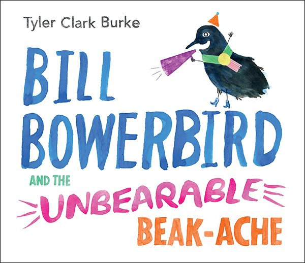 """Bill Bowerbird and the Unbearable Beak-ache"" by Tyler Clark Burke"