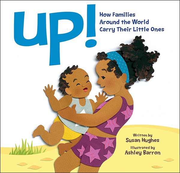 """Up! How Families Around the World Carry Their Little Ones"" by Susan Hughes"