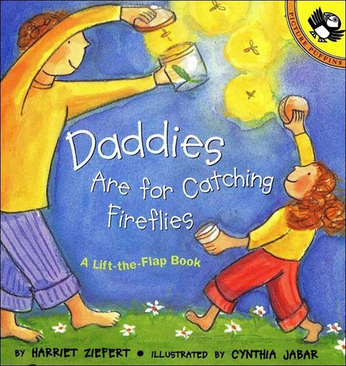 Daddies Are for Catching Fireflies by Harriet Ziefert & Cynthia Jabar