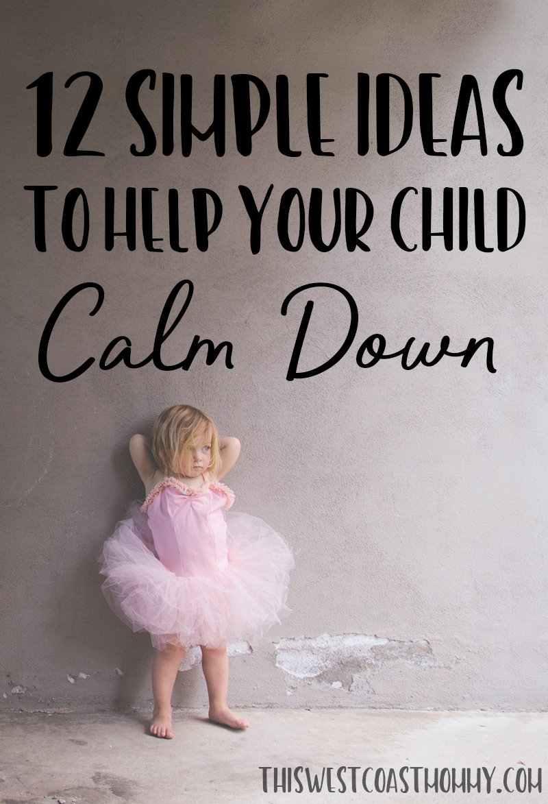 12 Simple Ideas to Help Your Child Calm Down | This West