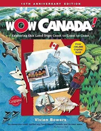 Wow Canada!: Exploring This Land from Coast to Coast to Coast by Vivien Bowers